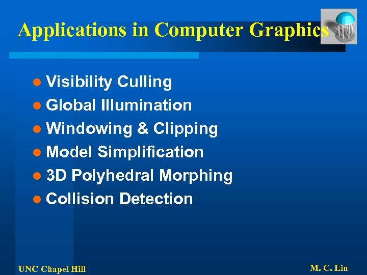 Applications in Computer Graphics l Visibility Culling l Global Illumination l Windowing & Clipping