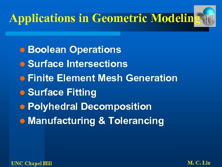 Applications in Geometric Modeling l Boolean Operations l Surface Intersections l Finite Element Mesh