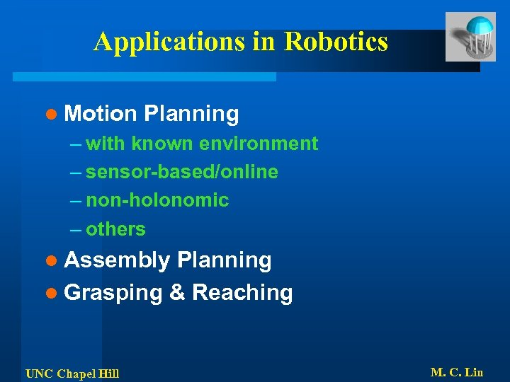 Applications in Robotics l Motion Planning – with known environment – sensor-based/online – non-holonomic