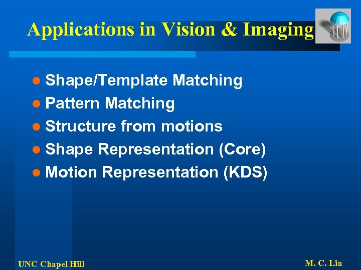 Applications in Vision & Imaging l Shape/Template Matching l Pattern Matching l Structure from