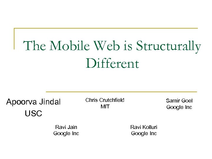 The Mobile Web is Structurally Different Apoorva Jindal USC Ravi Jain Google Inc Chris