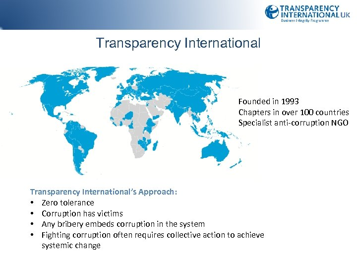 Transparency International Founded in 1993 Chapters in over 100 countries Specialist anti-corruption NGO Transparency