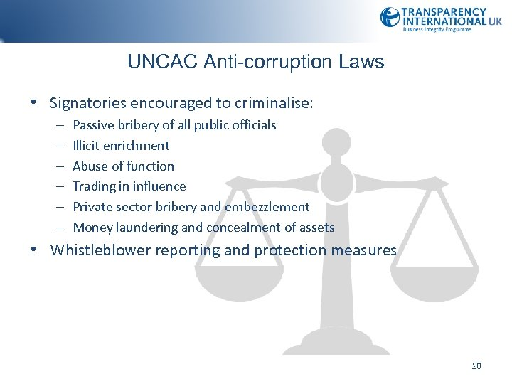 UNCAC Anti-corruption Laws • Signatories encouraged to criminalise: – – – Passive bribery of