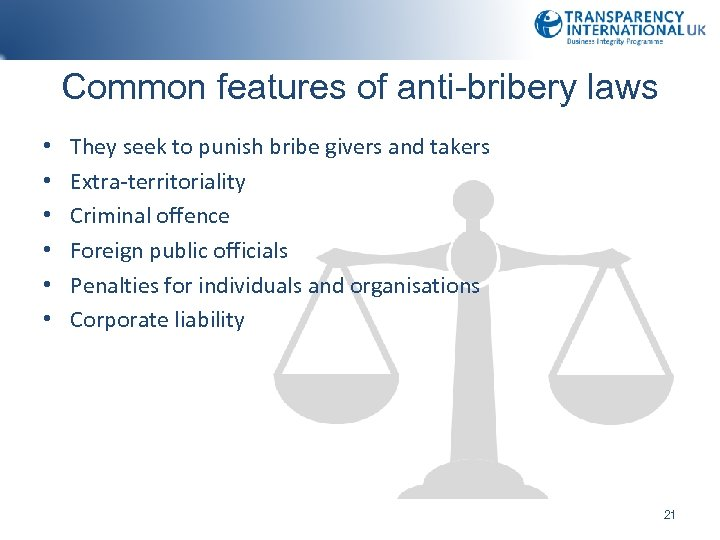 Common features of anti-bribery laws • • • They seek to punish bribe givers