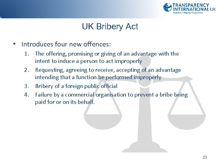 UK Bribery Act • Introduces four new offences: 1. The offering, promising or giving