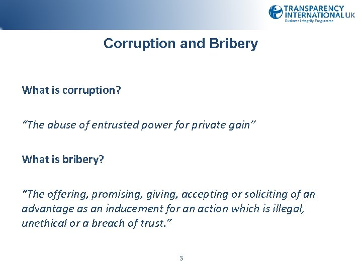 "Corruption and Bribery What is corruption? ""The abuse of entrusted power for private gain"""