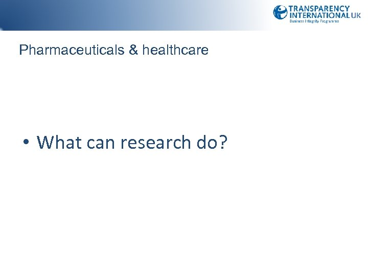 Pharmaceuticals & healthcare • What can research do?