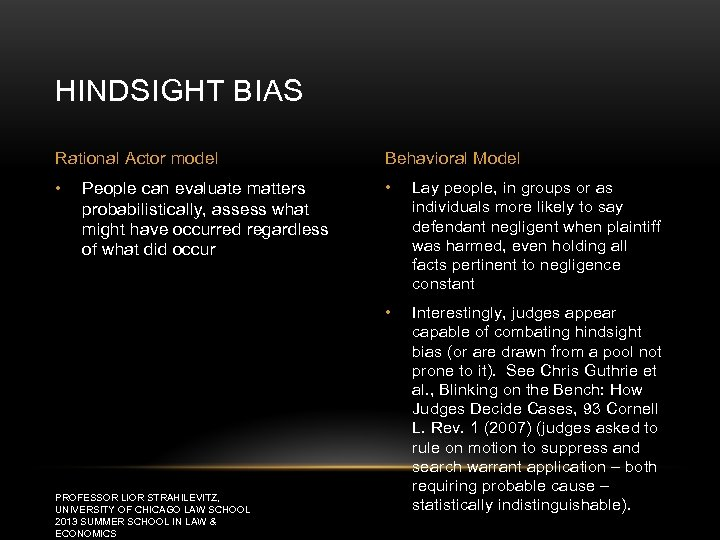HINDSIGHT BIAS Rational Actor model Behavioral Model • • Lay people, in groups or