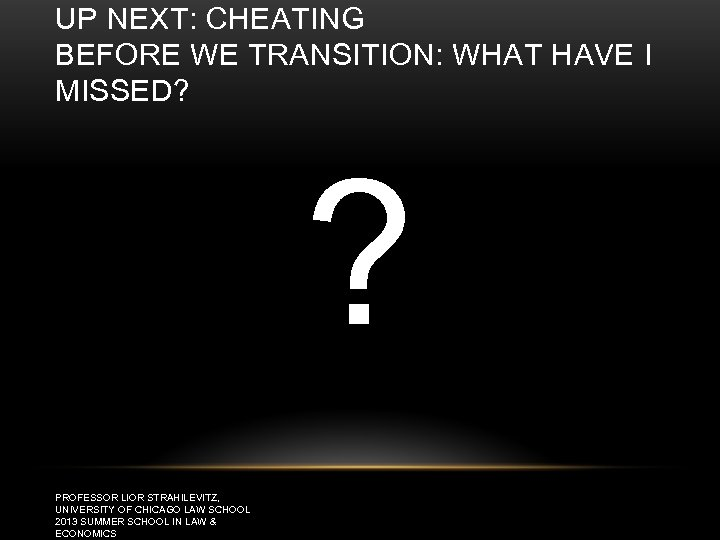 UP NEXT: CHEATING BEFORE WE TRANSITION: WHAT HAVE I MISSED? ? PROFESSOR LIOR STRAHILEVITZ,