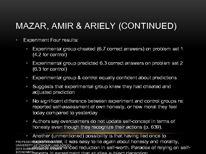 MAZAR, AMIR & ARIELY (CONTINUED) • Experiment Four results: • Experimental group cheated (6.