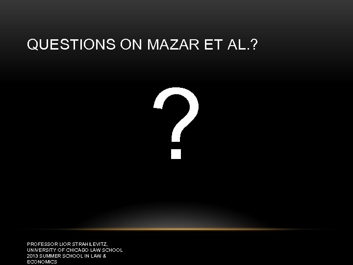 QUESTIONS ON MAZAR ET AL. ? ? PROFESSOR LIOR STRAHILEVITZ, UNIVERSITY OF CHICAGO LAW