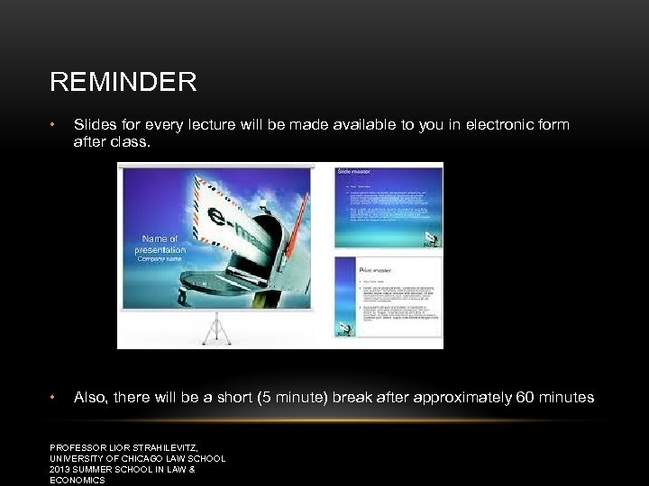 REMINDER • Slides for every lecture will be made available to you in electronic