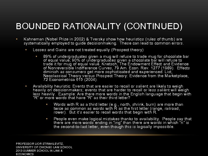 BOUNDED RATIONALITY (CONTINUED) • Kahneman (Nobel Prize in 2002) & Tversky show heuristics (rules