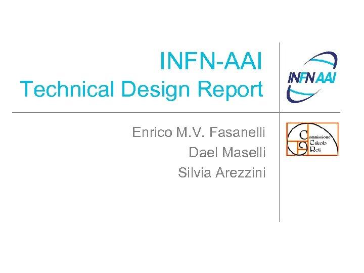 INFN-AAI Technical Design Report Enrico M. V. Fasanelli Dael Maselli Silvia Arezzini