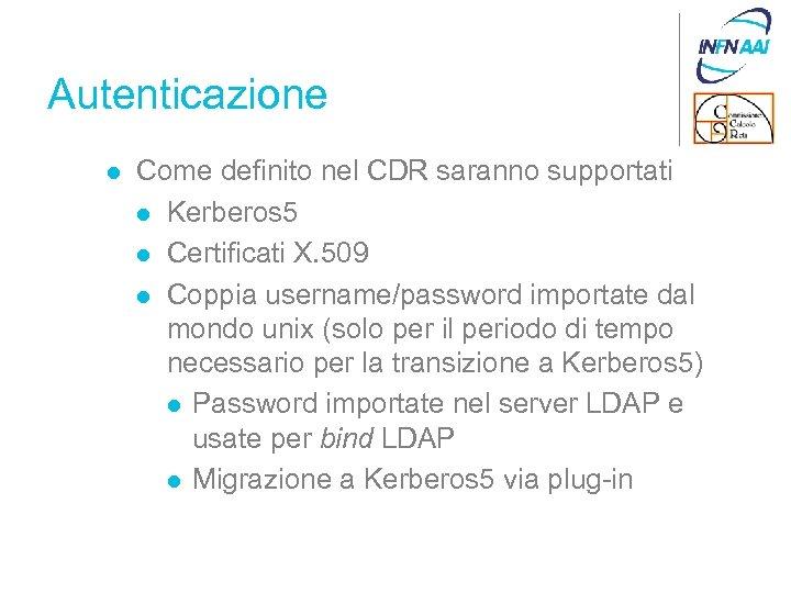 Autenticazione l Come definito nel CDR saranno supportati l Kerberos 5 l Certificati X.