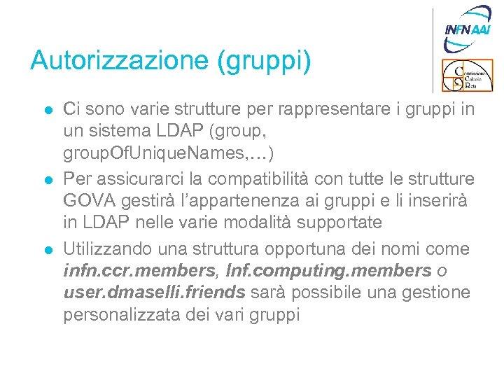 Autorizzazione (gruppi) l l l Ci sono varie strutture per rappresentare i gruppi in