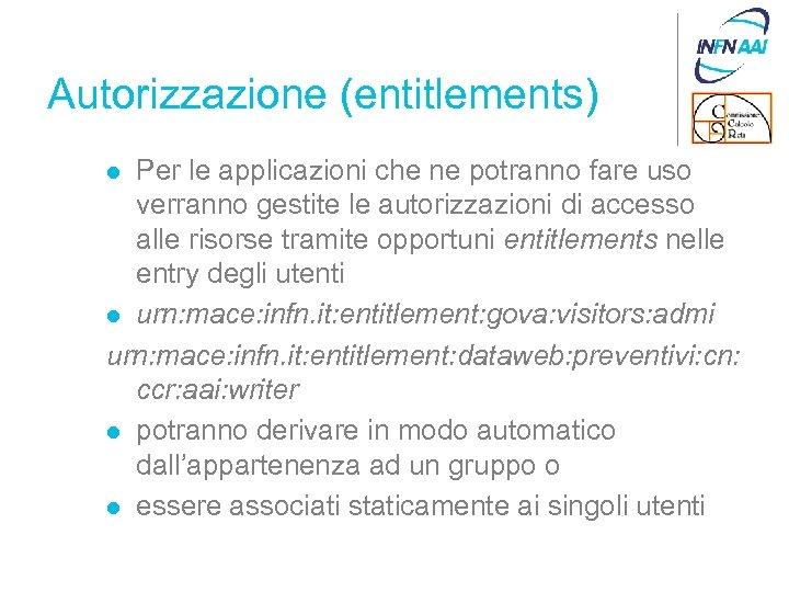 Autorizzazione (entitlements) Per le applicazioni che ne potranno fare uso verranno gestite le autorizzazioni