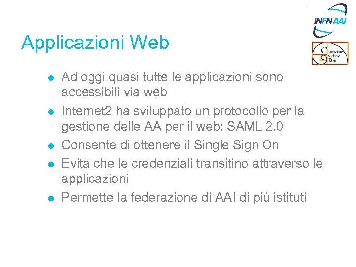 Applicazioni Web l l l Ad oggi quasi tutte le applicazioni sono accessibili via