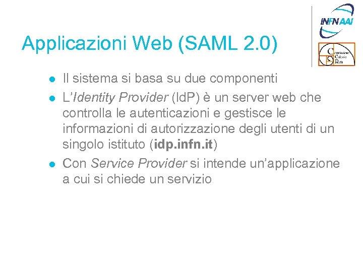 Applicazioni Web (SAML 2. 0) l l l Il sistema si basa su due