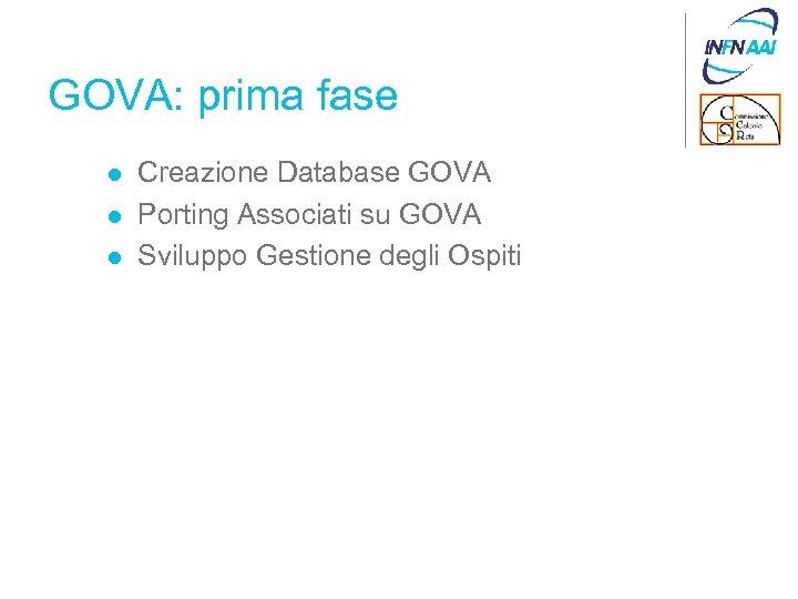 GOVA: prima fase l l l Creazione Database GOVA Porting Associati su GOVA Sviluppo