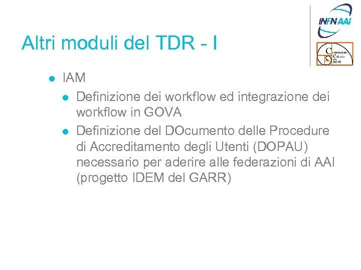 Altri moduli del TDR - I l IAM l Definizione dei workflow ed integrazione