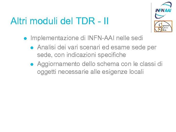 Altri moduli del TDR - II l Implementazione di INFN-AAI nelle sedi l Analisi