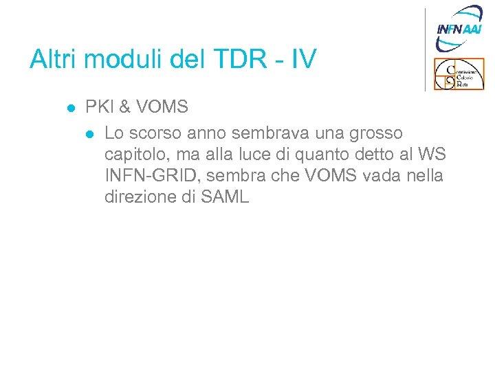 Altri moduli del TDR - IV l PKI & VOMS l Lo scorso anno