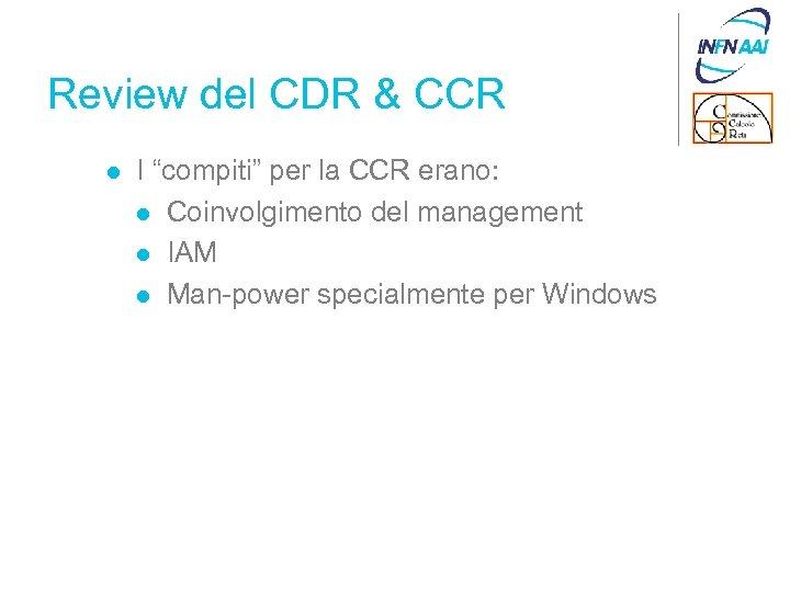 """Review del CDR & CCR l I """"compiti"""" per la CCR erano: l Coinvolgimento"""