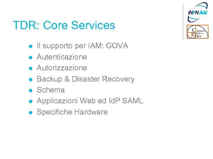 TDR: Core Services l l l l Il supporto per IAM: GOVA Autenticazione Autorizzazione