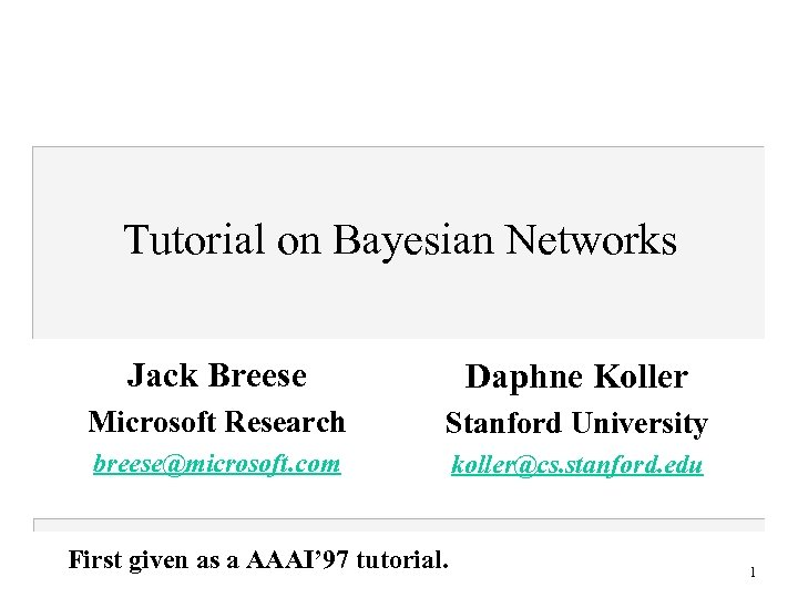Tutorial on Bayesian Networks Jack Breese Daphne Koller Microsoft Research Stanford University breese@microsoft. com
