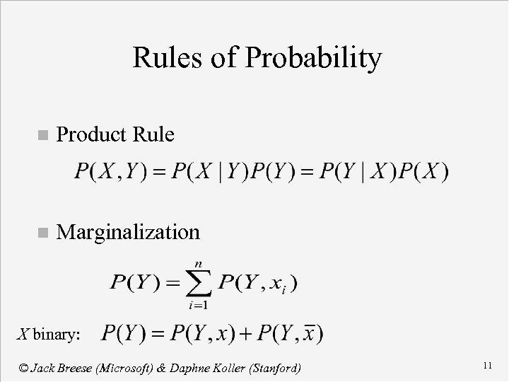 Rules of Probability n Product Rule n Marginalization X binary: © Jack Breese (Microsoft)
