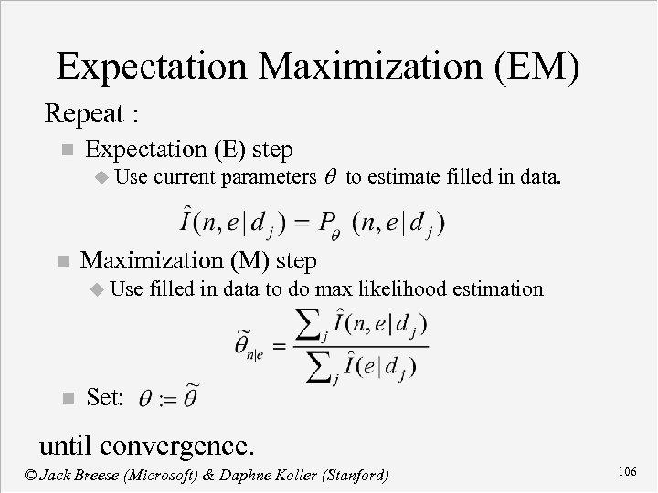 Expectation Maximization (EM) Repeat : n Expectation (E) step u Use n Maximization (M)