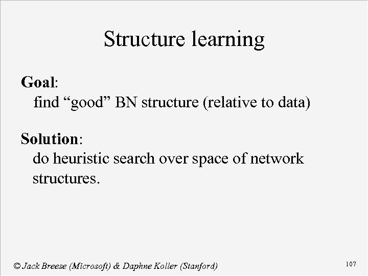 """Structure learning Goal: find """"good"""" BN structure (relative to data) Solution: do heuristic search"""