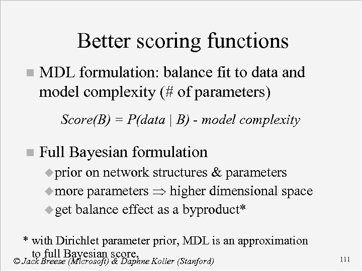 Better scoring functions n MDL formulation: balance fit to data and model complexity (#