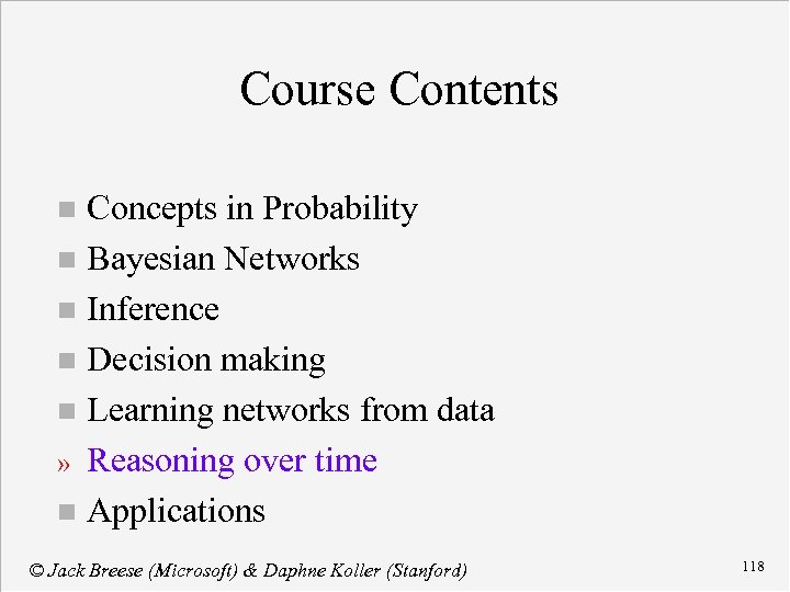 Course Contents Concepts in Probability n Bayesian Networks n Inference n Decision making n