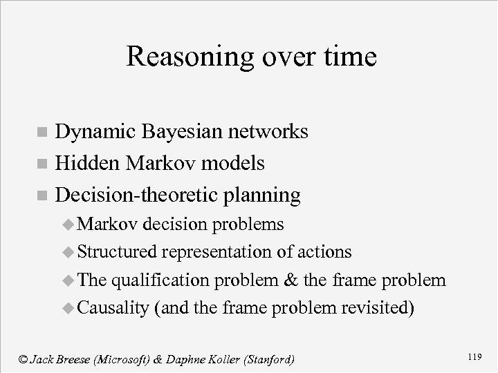 Reasoning over time Dynamic Bayesian networks n Hidden Markov models n Decision-theoretic planning n