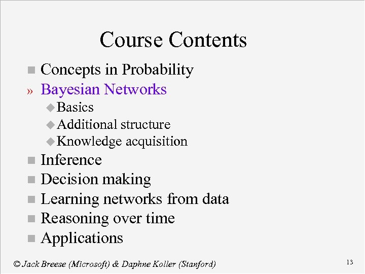 Course Contents n » Concepts in Probability Bayesian Networks u Basics u Additional structure