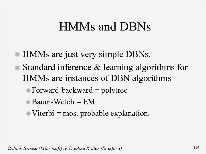 HMMs and DBNs HMMs are just very simple DBNs. n Standard inference & learning