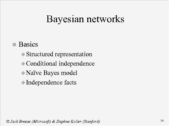 Bayesian networks n Basics u Structured representation u Conditional independence u Naïve Bayes model