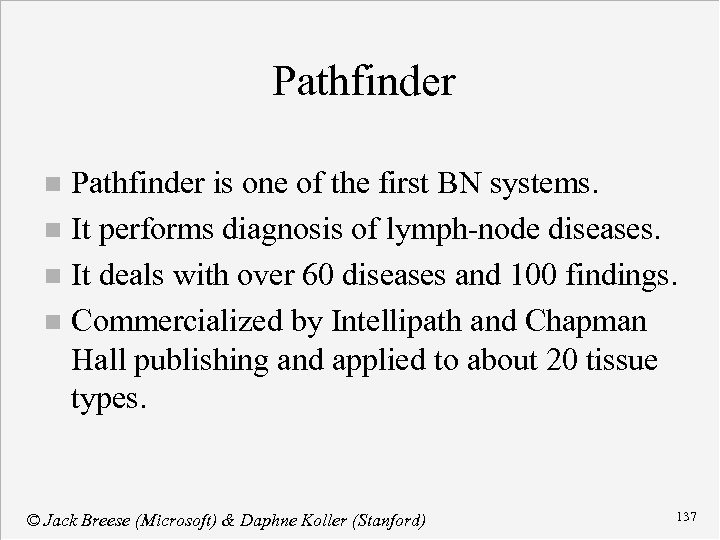 Pathfinder is one of the first BN systems. n It performs diagnosis of lymph-node