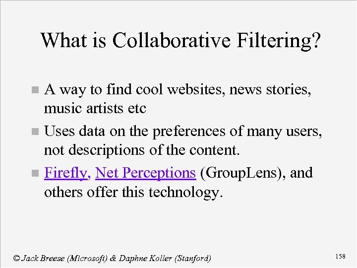 What is Collaborative Filtering? A way to find cool websites, news stories, music artists