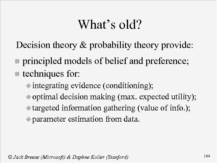 What's old? Decision theory & probability theory provide: principled models of belief and preference;