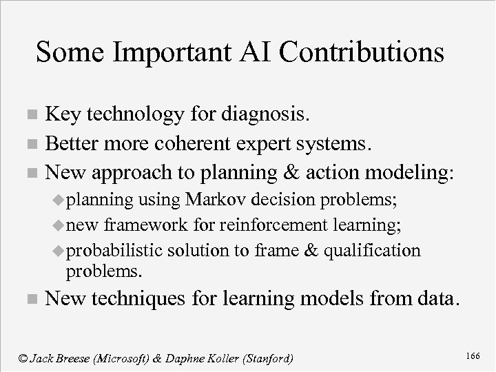 Some Important AI Contributions Key technology for diagnosis. n Better more coherent expert systems.