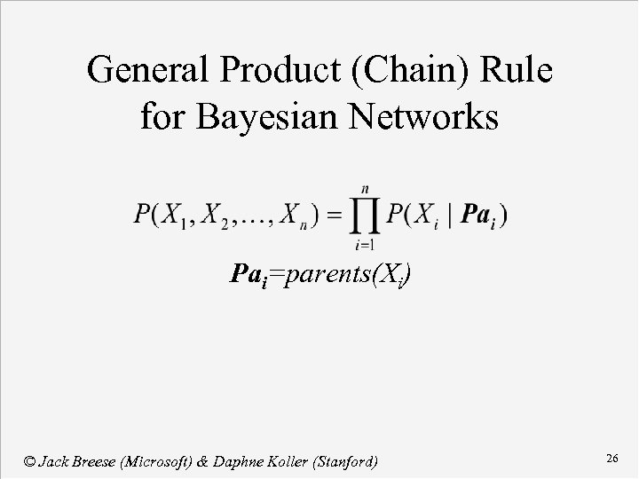 General Product (Chain) Rule for Bayesian Networks Pai=parents(Xi) © Jack Breese (Microsoft) & Daphne