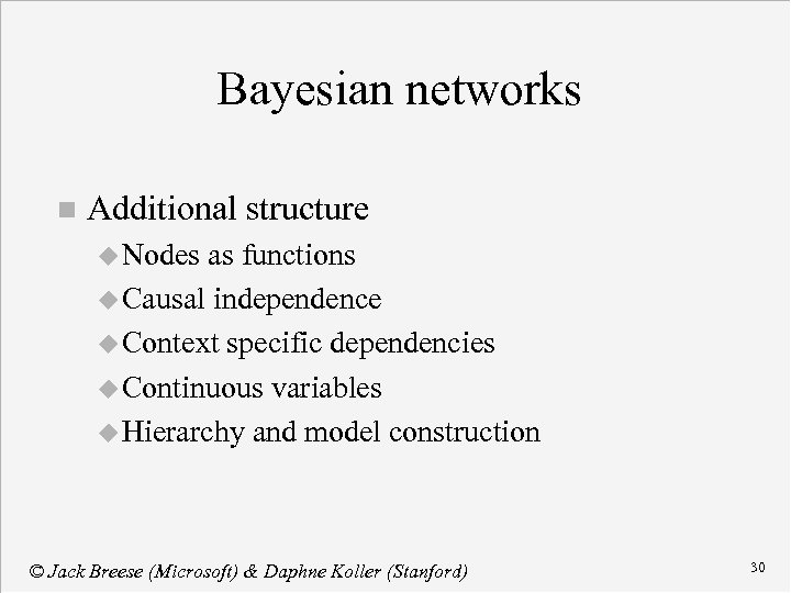 Bayesian networks n Additional structure u Nodes as functions u Causal independence u Context