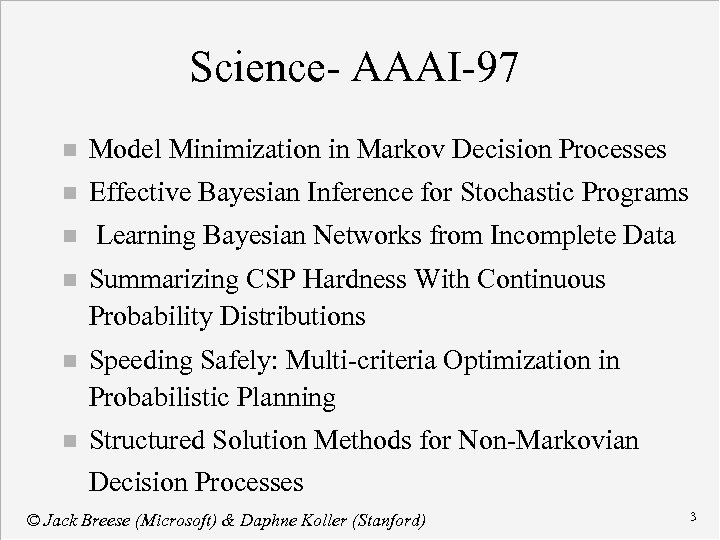 Science- AAAI-97 n Model Minimization in Markov Decision Processes n Effective Bayesian Inference for