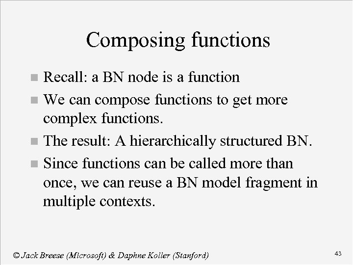 Composing functions Recall: a BN node is a function n We can compose functions