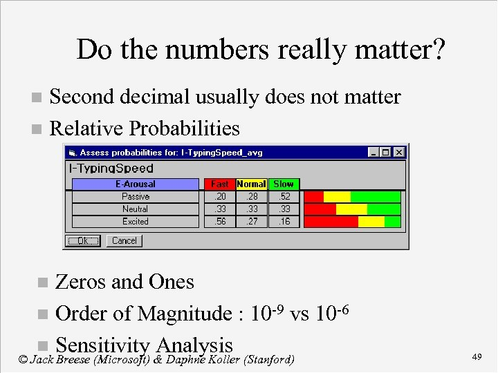 Do the numbers really matter? Second decimal usually does not matter n Relative Probabilities
