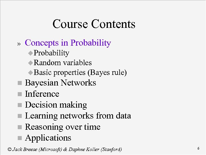 Course Contents » Concepts in Probability u Random variables u Basic properties (Bayes rule)