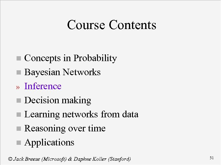 Course Contents Concepts in Probability n Bayesian Networks » Inference n Decision making n
